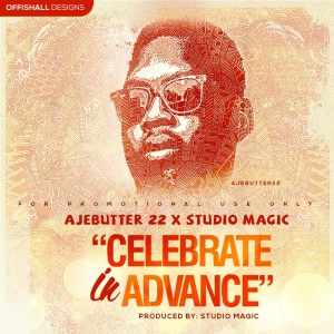MUSIC : AJEBUTTER 22 - CELEBRATE IN ADVANCE